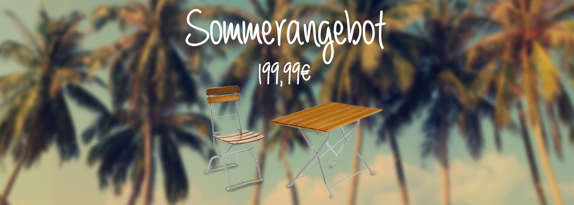 Ein Set an Biergartenmöbel - im Hintergrund Palmen und die Aufschrift Sommerangebot - 199,99 €.